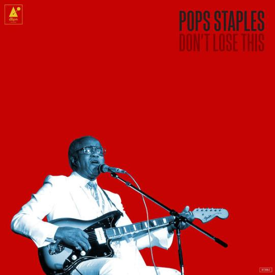 Pops Staples - Don't Lose This