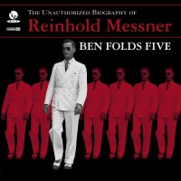 Ben Folds - The Unauthorized Biography of Reinhold Messner