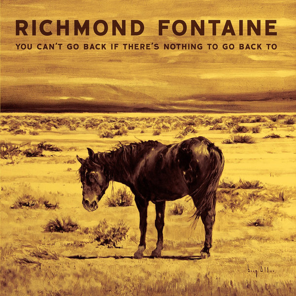 Richmond Fontaine - You Can't Go Back If There's Nothing to Go Back To