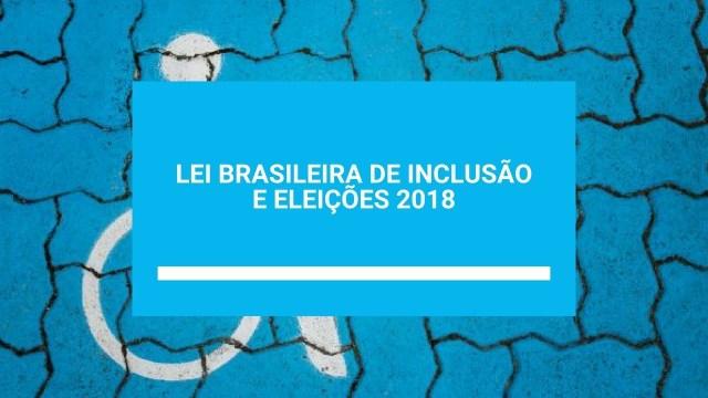 Resultado de imagem para Lei Brasileiro de Inclusão e Eleição 2018