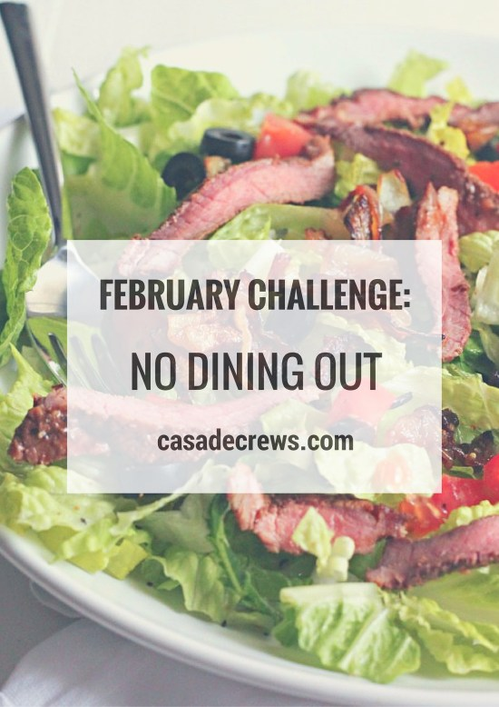 FEBRUARY CHALLENGE-NO EATING OUT | casadecrews.com