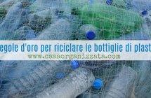 5 regole d'oro per riciclare le bottiglie di plastica PET