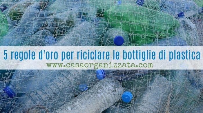 5 Regole Doro Per Riciclare Le Bottiglie Di Plastica Pet