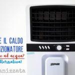 Combattere il caldo senza condizionatore: recensione raffrescatore ad acqua Zephir ZAIR02