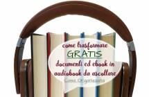 Trasforma ebook e documenti in audiobook da ascoltare gratis