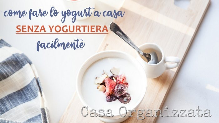 Come fare lo yogurt a casa senza yogurtiera facilmente