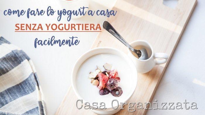 Come fare lo yogurt a casa senza yogurtiera facilmente