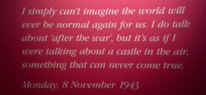 A quote from Anne's journals. The story of the museum was told through short excerpts from her writing.