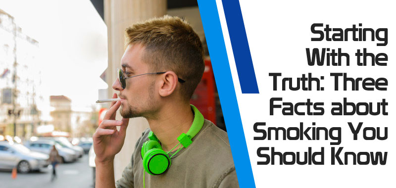 featured1 - Starting With the Truth: Three Facts about Smoking You Should Know