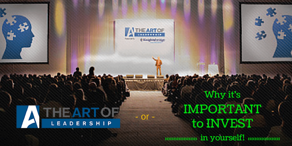 The Art of Leadership — or— Why it's Important to INVEST in yourself!!!