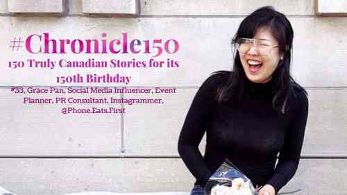 #Chronicle150 — 150 Truly Canadian Stories for its 150th Birthday — #33, Grace Pan, Social Media Influencer, Event Planner, PR Consultant, Instagrammer, @Phone.Eats.First (Featured Image)