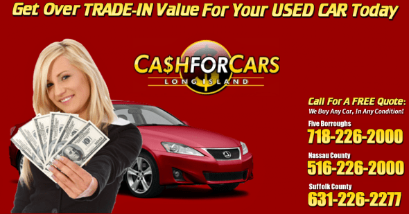 Cash For Cars, Sell A Car Over Trade In Value Long Island, Car for Cash