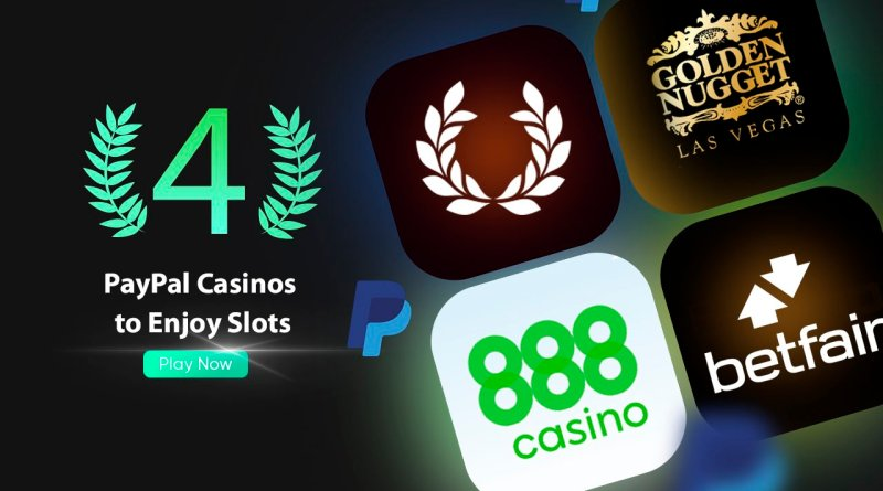 Top 4 US Paypal Casinos to Enjoy Slots