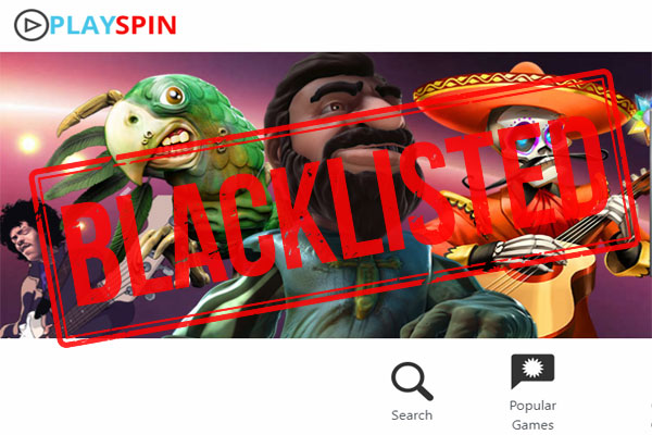 PlaySpin Casino is now Blacklisted
