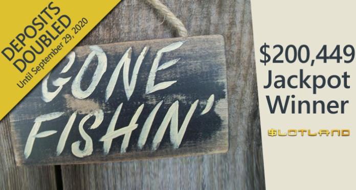 Slotland's $200K Jackpot Winner has Gone Fishin'