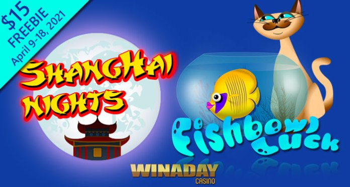 WinADay Casino, $15 Freebie to Try Fishbowl Luck and Shanghai Nights