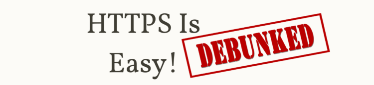 """""""HTTPS Is Easy!"""" text with the stamp """"debunked"""""""