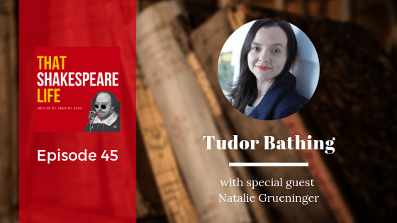 Episode 45: Natalie Grueninger on Tudor Bathing