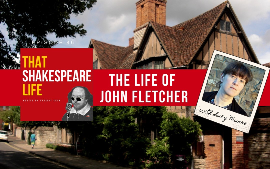 Episode 46: Meet John Fletcher, The Man Who Took Over the King's Men When Shakespeare Died