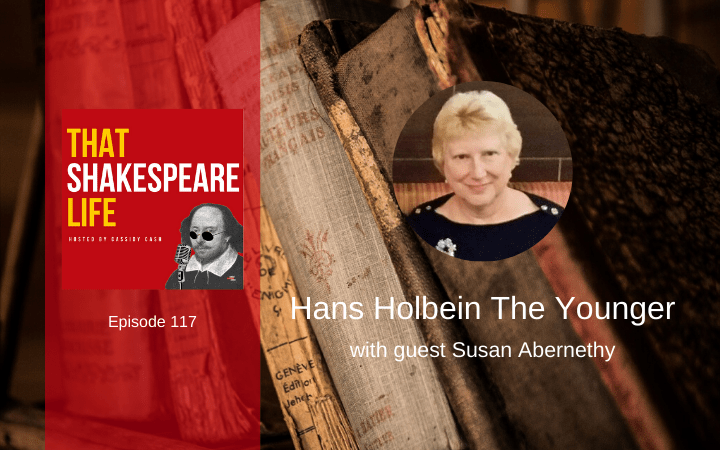 Ep 117: Hans Holbein the Younger with Susan Abernethy