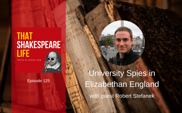 Ep 125: University Spies in Elizabethan England with Robert Stefanek