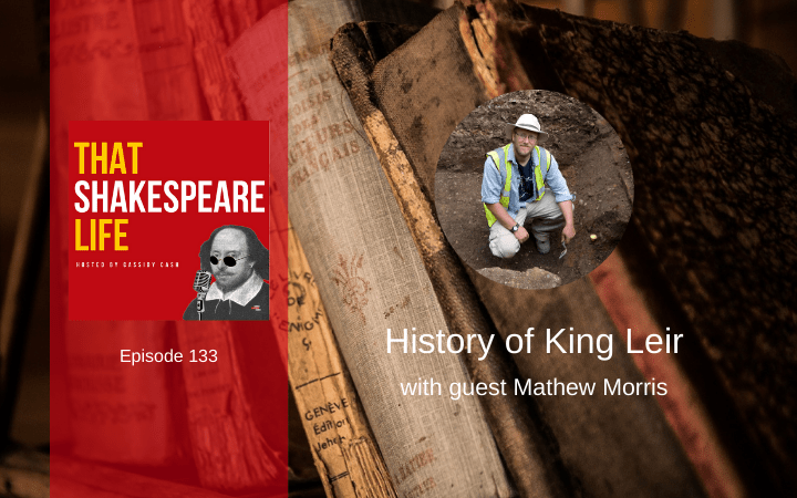Ep 133: History of King Leir with Mathew Morris