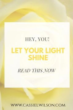 Hey, you! Let your light shine | Cassie L. Wilson - learning to be the light