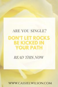 Are you single? Don't let rocks be kicked in your path | Cassie L. Wilson - learning to be the light