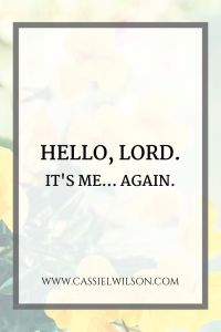 Hello, Lord. It's me... again. | Cassie L. Wilson - learning to be the light