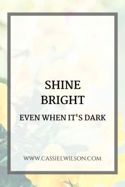 Shine bright, even when it's dark | Cassie L. Wilson - learning to be the light