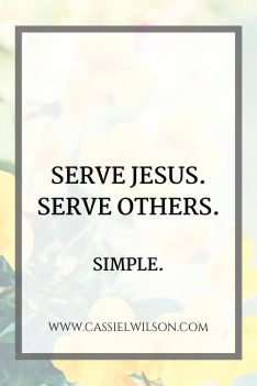 Serve Jesus. Serve others. Simple. | Cassie L. Wilson - learning to be the light