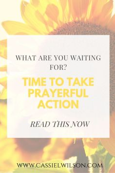What are you waiting for? Time to take prayerful action | Cassie L. Wilson - learning to be the light