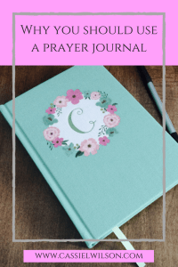 Why you should use a prayer journal - Cassie L. Wilson - learning to be the light