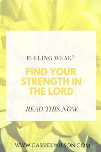 Feeling weak? Find your strength in the Lord | Cassie L. Wilson - learning to be the light