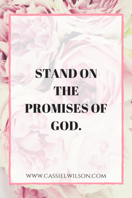 Stand on the promises of God.
