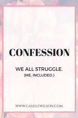 Confession,  I struggle.