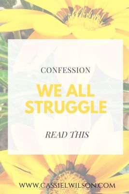 Confession: we all struggle. | Cassie L. Wilson - learning to be the light