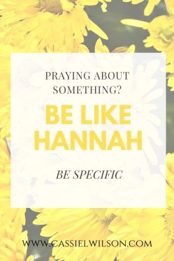 Praying about something? Be like Hannah. Be specific. | Cassie L. Wilson - learning to be the light