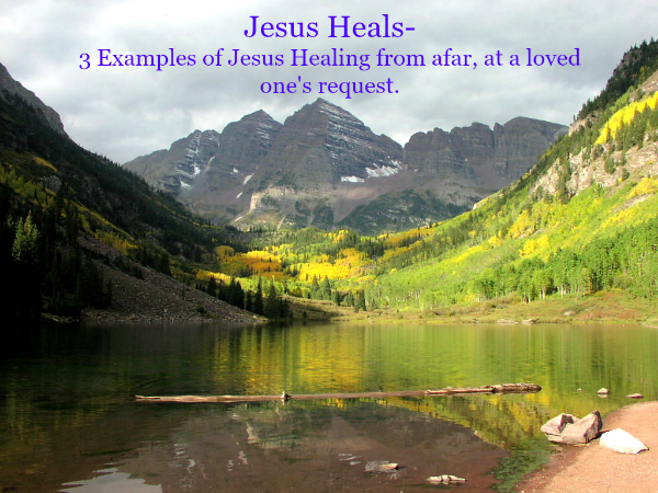 Jesus Heals - 3 Examples of Jesus healing from afar, at a
