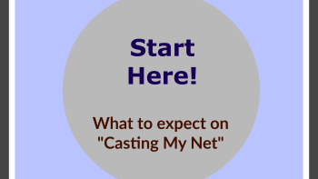 "Permalink to: Start Here!  What to expect on ""Casting My Net"""