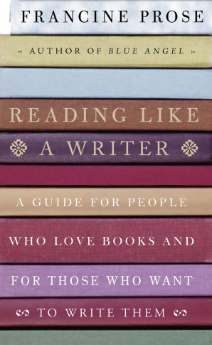 Reading Like a Writer by Francine Prose; design by Roberto de Vicq de Cumptich (HarperCollins 2006)