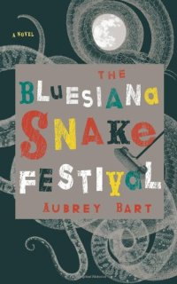 The Bluesiana Snake Festival by Aubrey Bart; design by Kimberly Glyder (Counterpoint / April 2010)