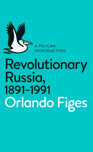Revolutionary Russia, 1891-1991 by Orlando Figes; cover design by Matthew Young; logo design by Richard Green (Pelican 2014)