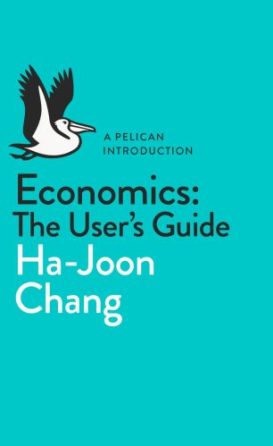 Economics: The User's Guide by Ha-Joon Chang; cover design by Matthew Young; logo design by Richard Green (Pelican 2014)