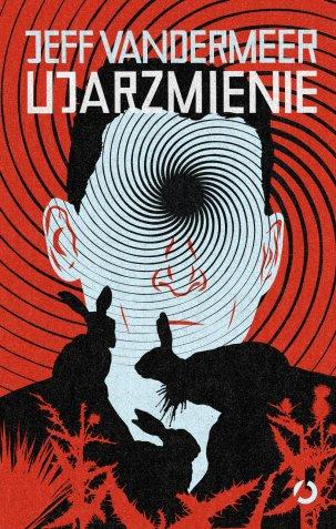 Ujarzmienie by Jeff VanderMeer (Poland); cover art by Patryk Mogilnicki (Otwarte / 2014)