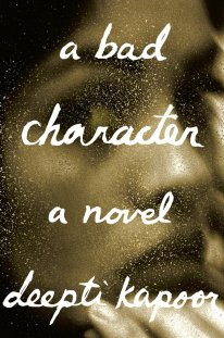 A Bad Character by Deepti Kapoor; design by Janet Hansen (Knopf / January 2015)