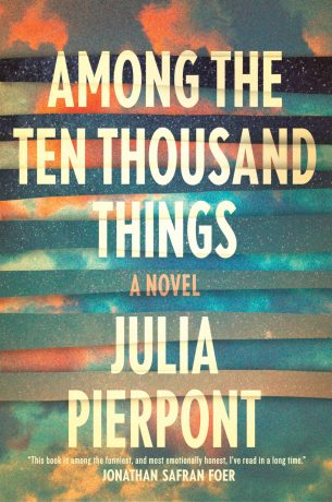 Among the Ten Thousand Things by Julia Pierpoint; design by Strick&Williams (Random House / July 2015)