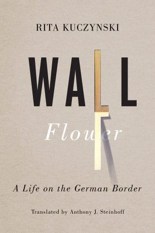 Wall Flower by Rita Kuczynski; design by David Drummond (University of Toronto Press / August 2015)