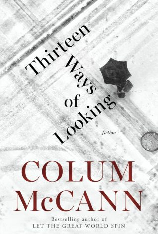 Thirteen Ways of Looking by Colum McCann; design by Greg Heinimann; photograph by Julio Gamboa (Random House / October 2015)