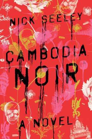 Cambodia Noir by NickSeeley; design by Alex Merto (Simon & Schuster / March 2016)